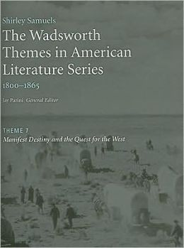 The Wadsworth Themes American Literature Series, 1800-1865 Theme 7: Manifest Destiny and the Quest for the West