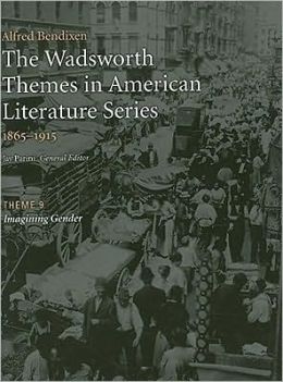 The Wadsworth Themes American Literature Series, 1865-1915 Theme 9: Imagining Gender