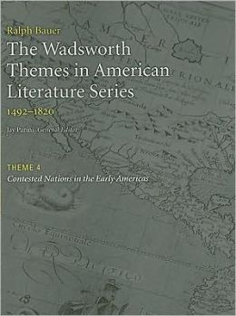 The Wadsworth Themes American Literature Series, 1492-1820 Theme 4: Contested Nations in the Early Americas