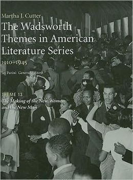 The Wadsworth Themes American Literature Series, 1910-1945 Theme 13: The Making of the New Woman and the New Man