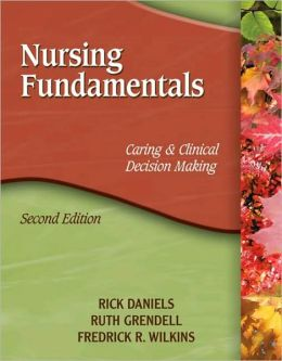 Nursing Fundamentals: Caring & Clinical Decision Making
