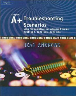 A+ Troubleshooting Scenarios: Advanced Labs for A+ Exams #220