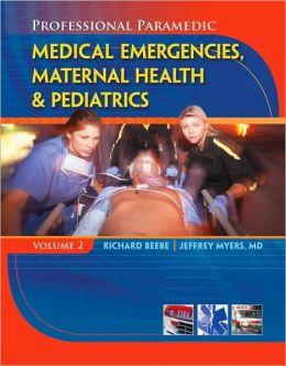 Paramedic Professional, Volume II: Medical Emergencies, Maternal Health & Pediatric