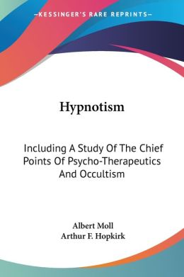 Hypnotism: Including a Study of the Chie