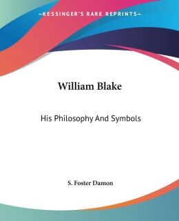 William Blake: His Philosophy and Symbols