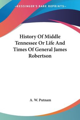 History of Middle Tennessee or Life And