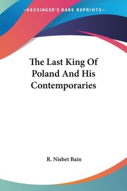 The Last King Of Poland And His Contemporaries