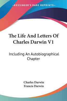 Life and Letters of Charles Darwin (Volume 1): Including an Autobiographical Chapter