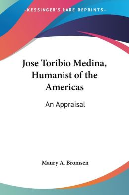 Jose Toribio Medina, Humanist of the Americas: An Appraisal