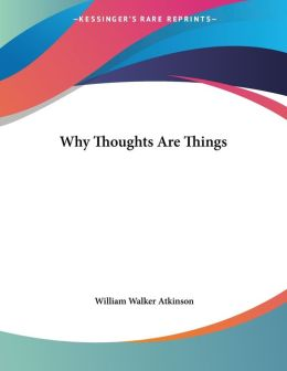 Why Thoughts Are Things
