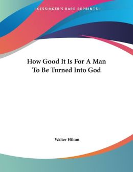 How Good It Is for a Man to Be Turned into God