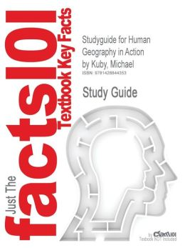 Outlines & Highlights For Human Geography In Action By Michael Kuby, Isbn