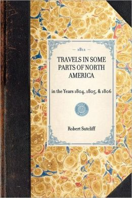 Travels in Some Parts of North America