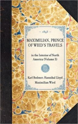 Maximilian, Prince of Wied's Travels: Volume 3
