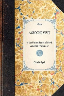 A Second Visit: To the United States of North America (Volume I)