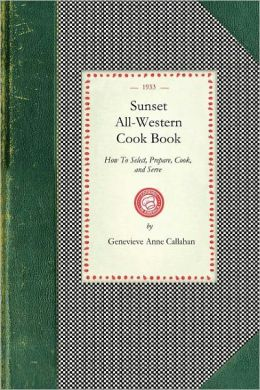 Sunset All-Western Cook Book: How to Select, Prepare, Cook, and Serve All Typically Western Food Products