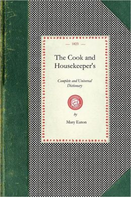 Cook and Housekeeper's Complete and Universary Dictionary