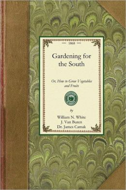 Gardening for the South: Or, How to Grow Vegetables and Fruits