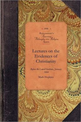Lectures on Evidences of Christianity: Before the Lowell Institute, January, 1844