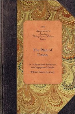 The Plan of Union: Or, a History of the Presbyterian and Congregational Churches of the Western Reserve; With Biographical Sketches of th