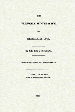 The Virginia Housewife: Or Methodical Cook