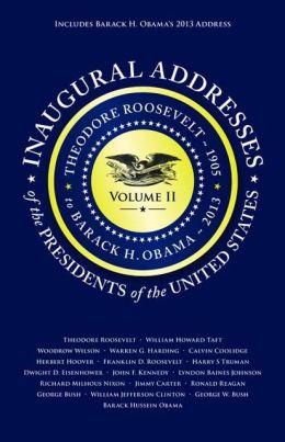 Inaugural Addresses of the Presidents V2: Volume 2: Theodore Roosevelt (1905) to Barack H. Obama (2013) (UPDATED)