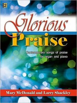 Glorious Praise: Contemporary Songs of Praise for Organ and Piano