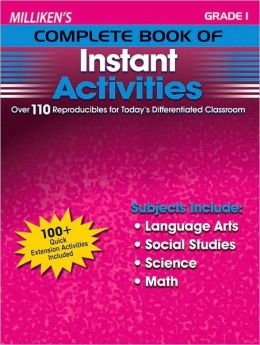 Milliken's Complete Book of Instant Activities, Grade 1: Over 110 Reproducibles for Today's Differentiated Classroom