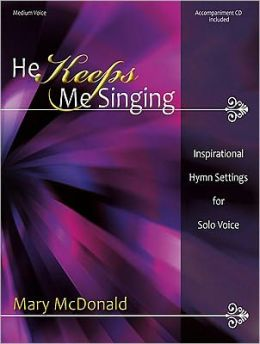 He Keeps Me Singing: Inspirational Hymn Settings for Solo Voice