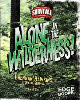 Alone in the Wilderness!: Brennan Hawkins' Story of Survival