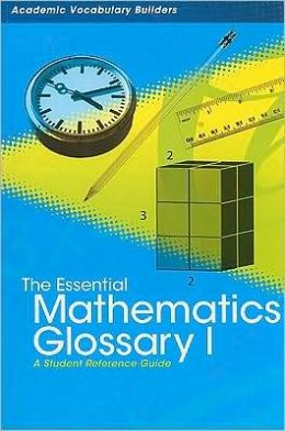 The Essential Mathematics Glossary I: A Student Reference Guide