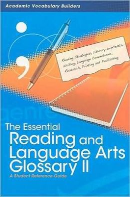 The Essential Reading and Language Arts Glossary II: A Student Reference Guide