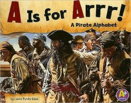 Is for Arrr!: A Pirate Alphabet