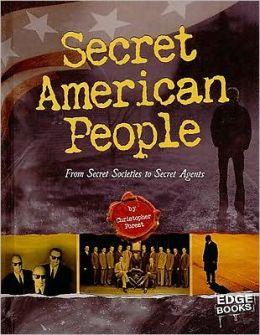 Secret American People: From Secret Societies to Secret Agents