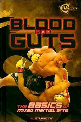 Blood and Guts: The Basics of Mixed Martial Arts