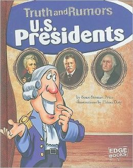 U.S. Presidents: Truth and Rumors
