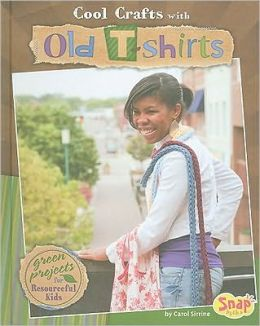 Cool Crafts with Old T-Shirts: Green Projects for Resourceful Kids