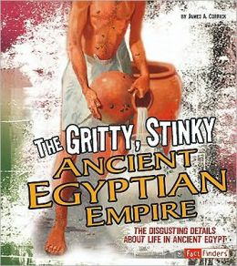 The Gritty, Stinky Ancient Egypt: The Disgusting Details about Life in Ancient Egypt