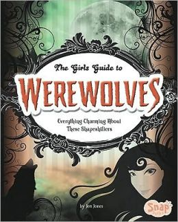 Girls' Guide to Werewolves, The: Everything Charming about These Shape-Shifters
