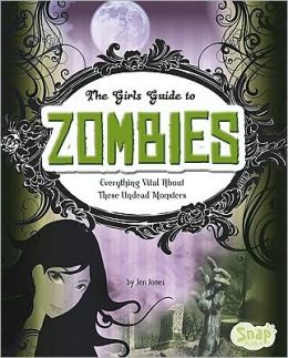 Girls' Guide to Zombies, The: Everything Vital about These Undead Monsters