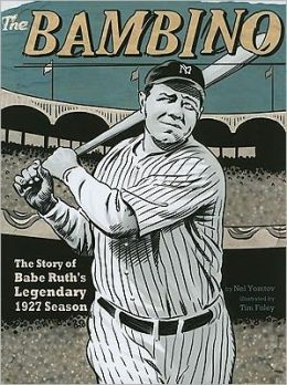 Bambino, The: The Story of Babe Ruth's Legendary 1927 Season