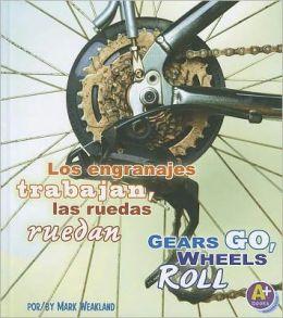 Los engranajes trabajan, las ruedas ruedan / Gears Go, Wheels Roll