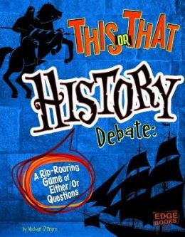 This or That History Debate: A Rip-Roaring Game of Either/Or Questions