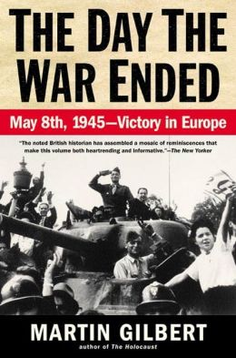 The Day the War Ended: May 8, 1945 - Victory in Europe