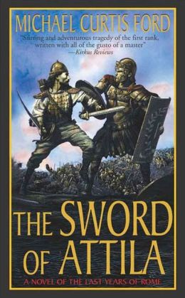 The Sword of Attila: A Novel of the Last Years of Rome
