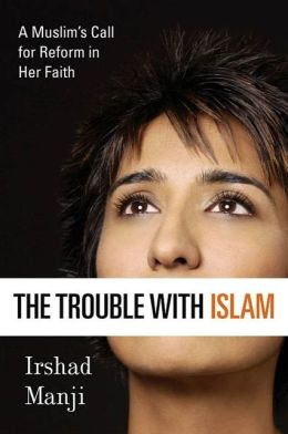 The Trouble with Islam: A Muslim's Call for Reform in Her Faith