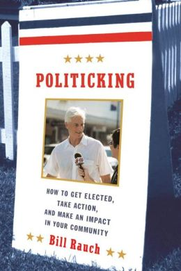 Politicking: How to Get Elected, Take Action, and Make an Impact in Your Community