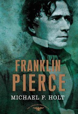 Franklin Pierce (American Presidents Series)