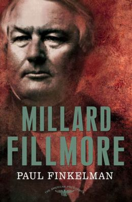 Millard Fillmore (American Presidents Series)