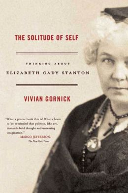 The Solitude of Self: Thinking About Elizabeth Cady Stanton